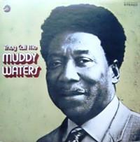 20130221theycallmemuddywaters
